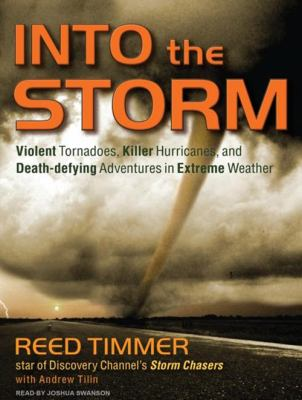 Into the Storm: Violent Tornadoes, Killer Hurricanes, and Death-Defying Adventures in Extreme Weather 9781400117895