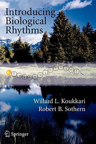 Introducing Biological Rhythms: A Primer on the Temporal Organization of Life, with Implications for Health, Society, Reproduction, and the Natural En 9781402036910