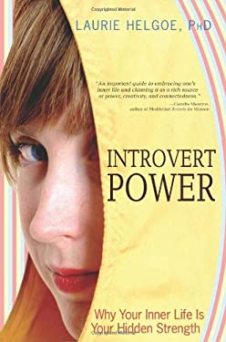 Introvert Power: Why Your Inner Life Is Your Hidden Strength 9781402211171