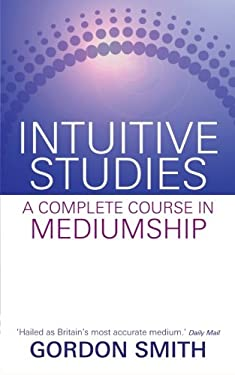 Intuitive Studies: A Complete Course in Mediumship 9781401940522