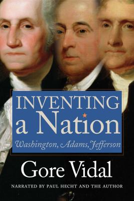 Inventing a Nation: Washington, Adams and Jefferson 9781402565755