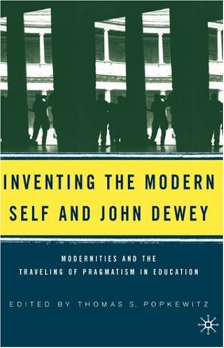 Inventing the Modern Self and John Dewey: Modernities and the Traveling of Pragmatism in Education 9781403968623