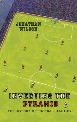 Inverting the Pyramid: The History of Football Tactics 9781409102045