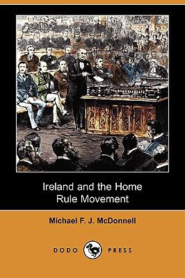 Ireland and the Home Rule Movement (Dodo Press) 9781409967217