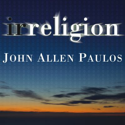 Irreligion: A Mathematician Explains Why the Arguments for God Just Don't Add Up 9781400156306