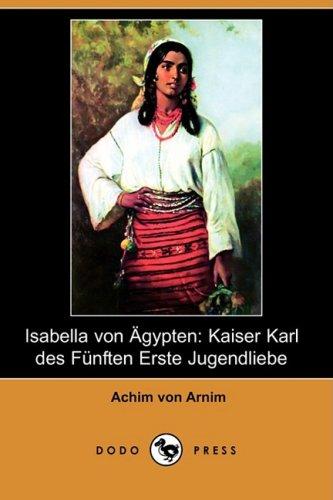 Isabella Von Agypten: Kaiser Karl Des Funften Erste Jugendliebe (Dodo Press) 9781409922551