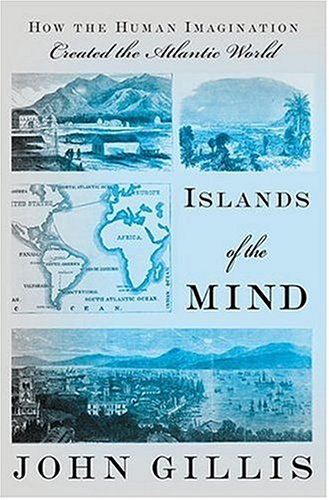 Islands of the Mind: How the Human Imagination Created the Atlantic World 9781403965066