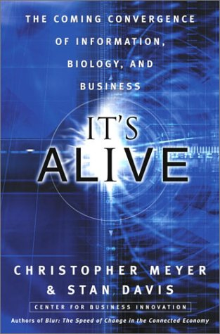 It's Alive!: The Coming Convergence of Information, Biology and Business 9781400046416