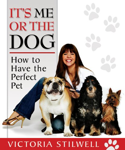 It's Me or the Dog: How to Have the Perfect Pet 9781401308551