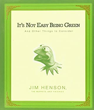 It's Not Easy Being Green: And Other Things to Consider 9781401302429