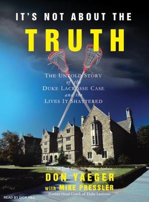 It's Not about the Truth: The Untold Story of the Duke Lacrosse Case and the Lives It Shattered 9781400105205