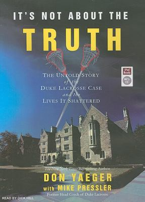 It's Not about the Truth: The Untold Story of the Duke Lacrosse Case and the Lives It Shattered 9781400155200