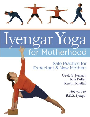 Iyengar Yoga for Motherhood: Safe Practice for Expectant & New Mothers 9781402726897