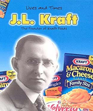 J.L. Kraft: The Founder of Kraft Foods 9781403463449
