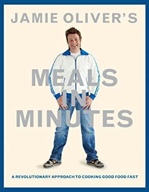 Jamie Oliver's Meals in Minutes: A Revolutionary Approach to Cooking Good Food Fast 9781401324421