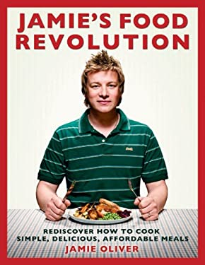 Jamie's Food Revolution: Rediscover How to Cook Simple, Delicious, Affordable Meals 9781401323592