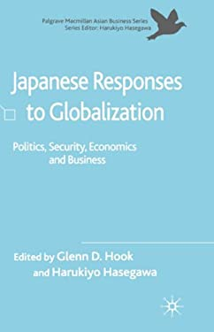 Japanese Responses to Globalization: Politics, Security, Economics and Business 9781403998712