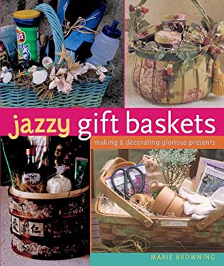 Jazzy Gift Baskets: Making & Decorating Glorious Presents 9781402744426