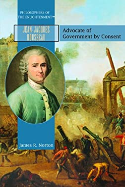 Jean-Jacques Rousseau: Advocate of Government by Consent 9781404204225
