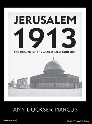 Jerusalem 1913: The Origins of the Arab-Israeli Conflict 9781400153619