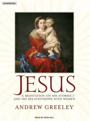 Jesus: A Meditation on His Stories and His Relationships with Women 9781400154043