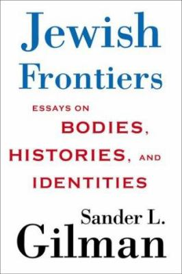 Jewish Frontiers: Essays on Bodies, Histories, and Identities 9781403965608