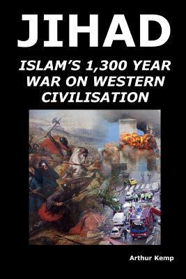 Jihad: Islam's 1,300 Year War Against Western Civilisation 9781409205029