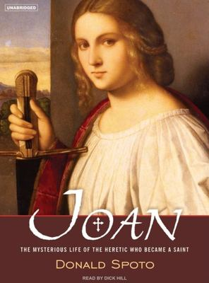 Joan: The Mysterious Life of the Heretic Who Became a Saint 9781400154005