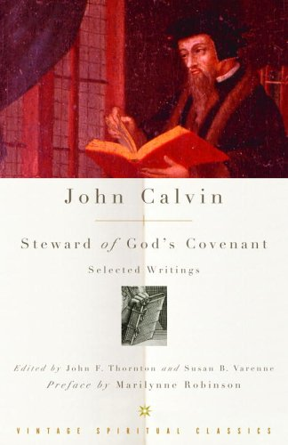 John Calvin: Steward of God's Covenant: Selected Writings 9781400096480