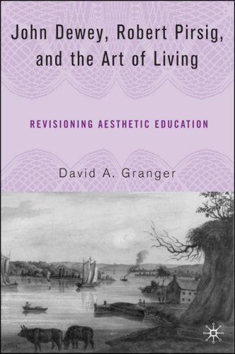 John Dewey, Robert Pirsig, and the Art of Living: Revisioning Aesthetic Education 9781403974020