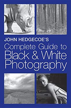 John Hedgecoe's Complete Guide to Black and White Photography 9781402728129