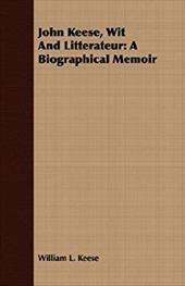 John Keese, Wit and Litterateur: A Biographical Memoir