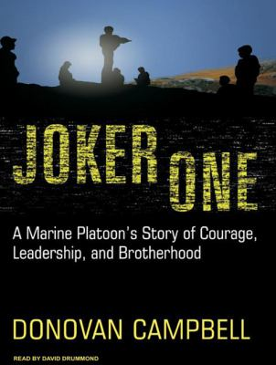 Joker One: A Marine Platoon's Story of Courage, Leadership, and Brotherhood 9781400110742