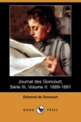 Journal Des Goncourt, Serie III, Volume II: 1889-1891 (Dodo Press) 9781409945420
