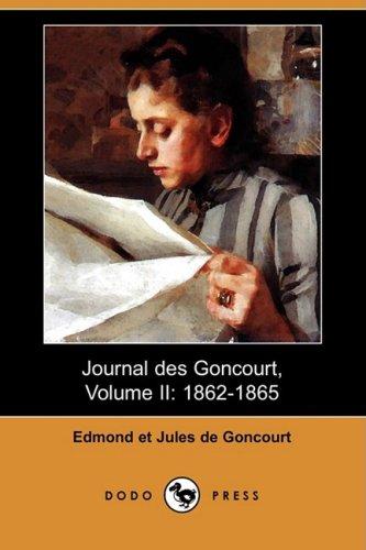 Journal Des Goncourt, Volume II: 1862-1865 (Dodo Press) 9781409945406