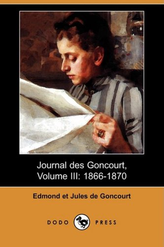 Journal Des Goncourt, Volume III: 1866-1870 (Dodo Press) 9781409945451