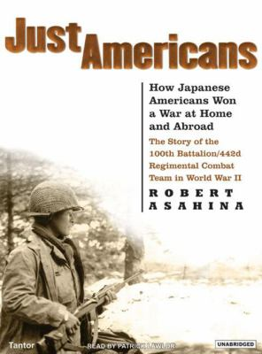 Just Americans: How Japanese Americans Won a War at Home and Abroad: The Story of the 100th Battalion/442d Regimental Combat Team in W 9781400132812