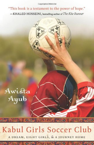 Kabul Girls Soccer Club: A Dream, Eight Girls, and a Journey Home 9781401310257