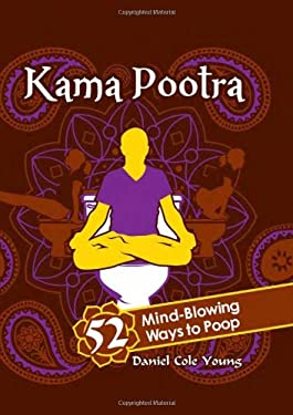Kama Pootra: 52 Mind-Blowing Ways to Poop 9781402237140