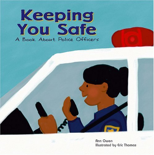 Keeping You Safe: A Book about Police Officers 9781404804838