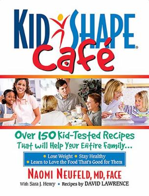 Kidshape Cafe: Over 150 Delicious, Kid-Tested Recipes That Will Help Your Entire Family 9781401601874