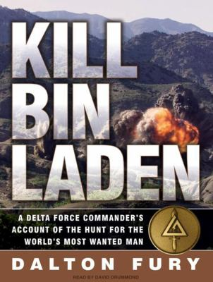Kill Bin Laden: A Delta Force Commander's Account of the Hunt for the World's Most Wanted Man 9781400139699