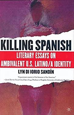 Killing Spanish: Literary Essays on Ambivalent U.S. Latino/A Identity 9781403963949