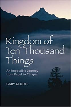 Kingdom of Ten Thousand Things: An Impossible Journey from Kabul to Chiapas 9781402753442