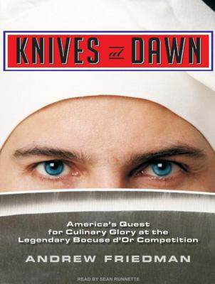 Knives at Dawn: America's Quest for Culinary Glory at the Legendary Bocuse d'Or Competition 9781400115099