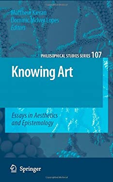 Knowing Art: Essays in Aesthetics and Epistemology 9781402052644