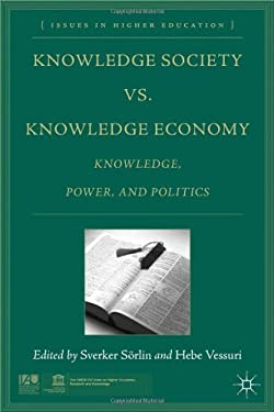Knowledge Society Vs. Knowledge Economy: Knowledge, Power, and Politics 9781403973047