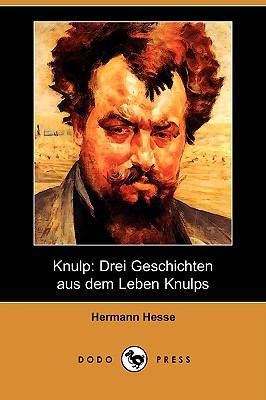 Knulp: Drei Geschichten Aus Dem Leben Knulps (Dodo Press) 9781409928102