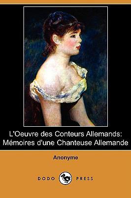 L'Oeuvre Des Conteurs Allemands: Memoires D'Une Chanteuse Allemande (Dodo Press) 9781409977377