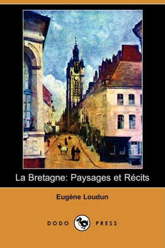 La Bretagne: Paysages Et Recits (Dodo Press) 9781409952947
